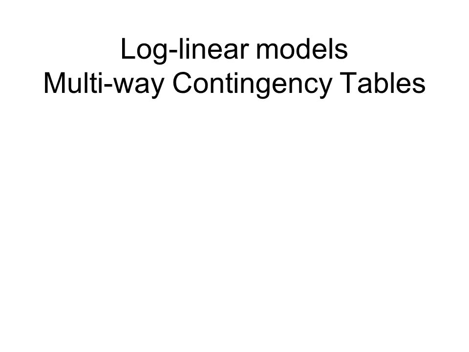 Log-linear models Multi-way Contingency Tables