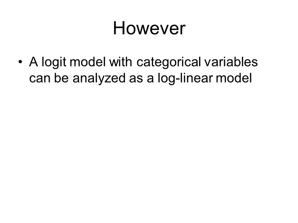 However A logit model with categorical variables can be analyzed as a log-linear model