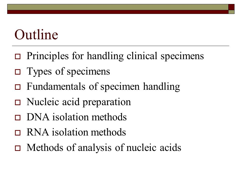 Principles for Handling of All Clinical Specimens  Observe universal precautions for biohazards.