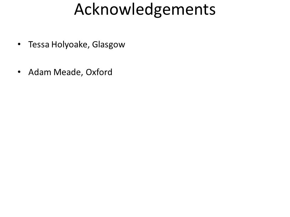 Acknowledgements Tessa Holyoake, Glasgow Adam Meade, Oxford