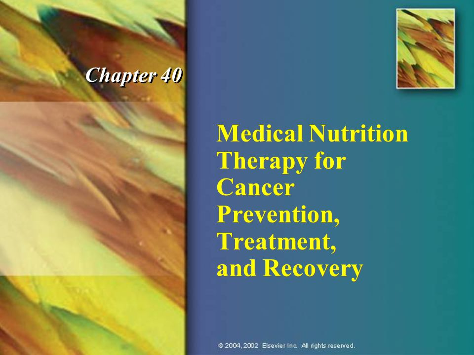 Medical Nutrition Therapy for Cancer Prevention, Treatment, and Recovery Chapter 40