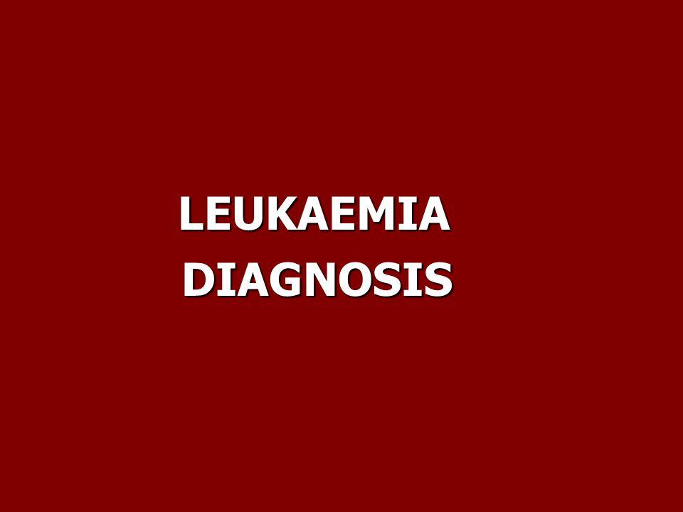 LEUKAEMIA LEUKAEMIA DIAGNOSIS DIAGNOSIS