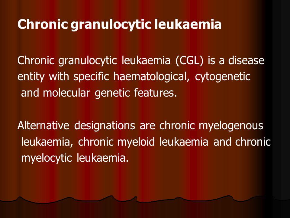 Chronic granulocytic leukaemia Chronic granulocytic leukaemia (CGL) is a disease entity with specific haematological, cytogenetic and molecular genetic features.