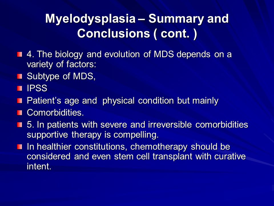Myelodysplasia – Summary and Conclusions ( cont.) 4.