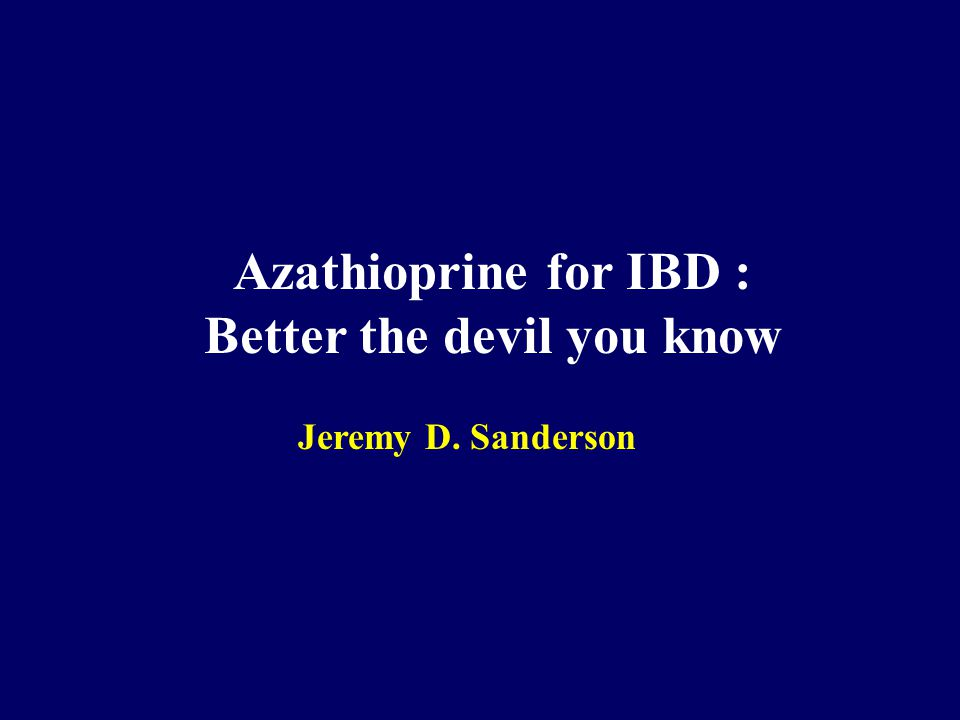 Azathioprine for IBD : Better the devil you know Jeremy D. Sanderson