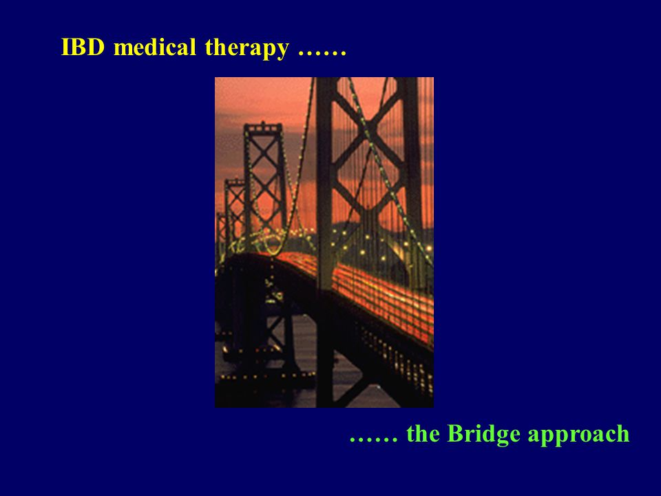 IBD medical therapy …… …… the Bridge approach