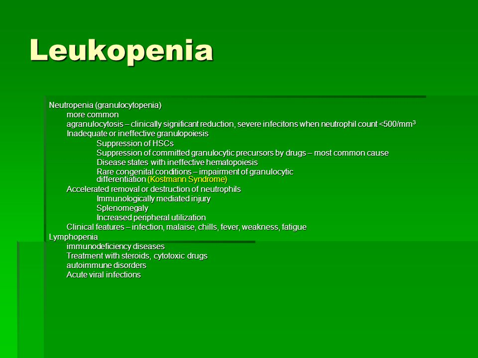 Leukopenia Neutropenia (granulocytopenia) more common agranulocytosis – clinically significant reduction, severe infecitons when neutrophil count <500