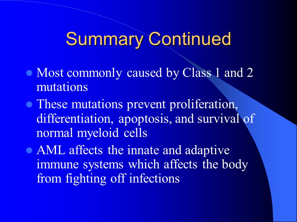 Summary Continued Most commonly caused by Class 1 and 2 mutations These mutations prevent proliferation, differentiation, apoptosis, and survival of n