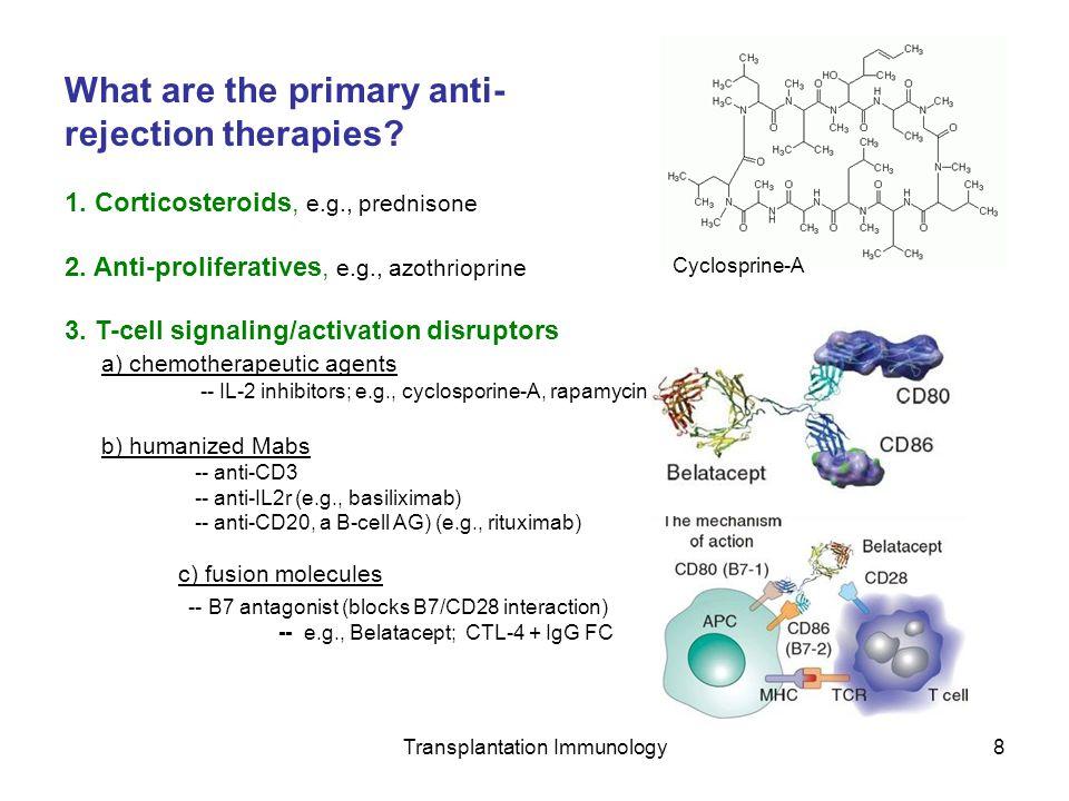 Transplantation Immunology8 What are the primary anti- rejection therapies? 1. Corticosteroids, e.g., prednisone 2. Anti-proliferatives, e.g., azothri