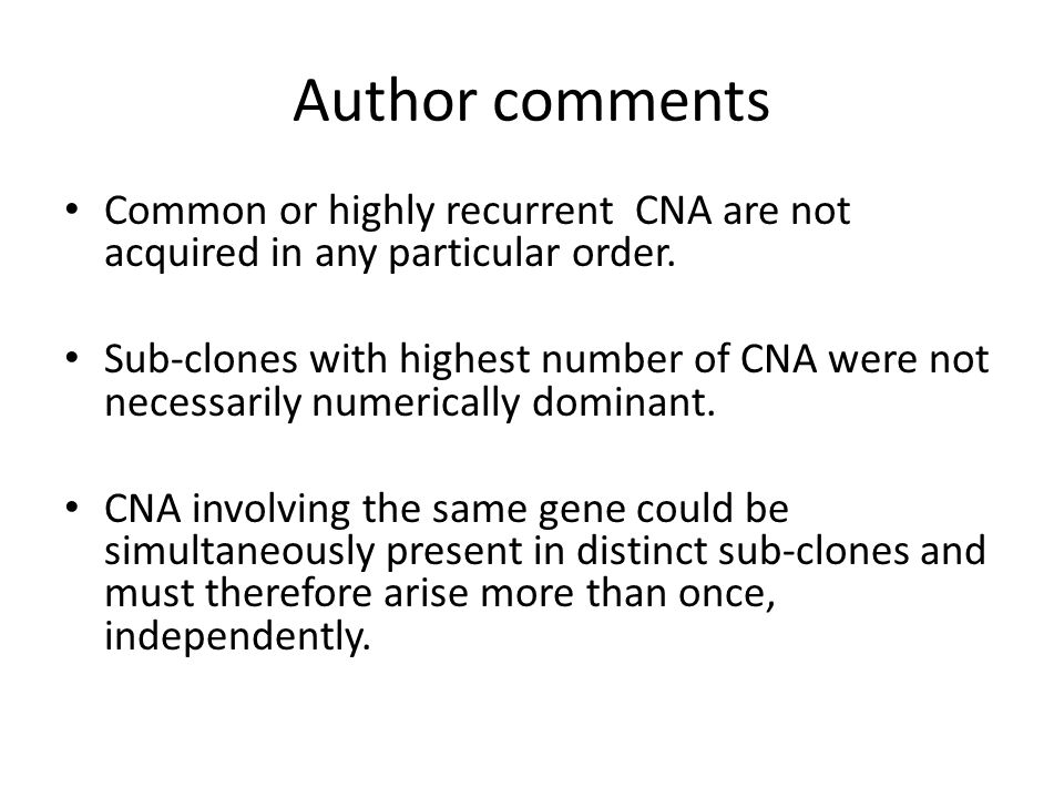 Author comments Common or highly recurrent CNA are not acquired in any particular order. Sub-clones with highest number of CNA were not necessarily nu