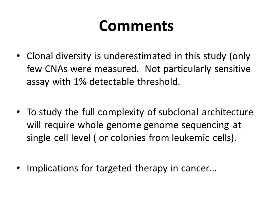Comments Clonal diversity is underestimated in this study (only few CNAs were measured. Not particularly sensitive assay with 1% detectable threshold.