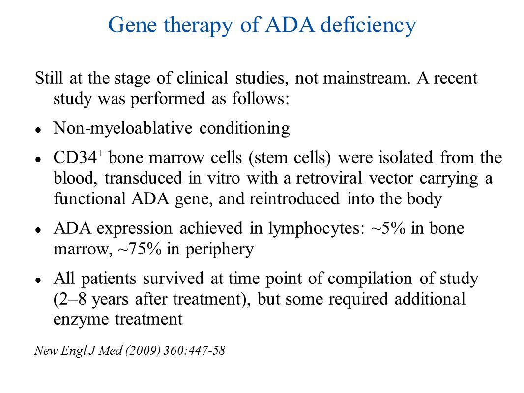 Gene therapy of ADA deficiency Still at the stage of clinical studies, not mainstream.