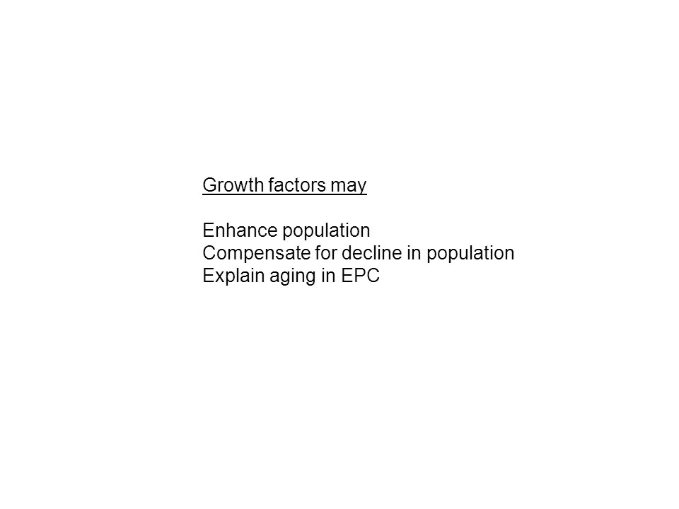Growth factors may Enhance population Compensate for decline in population Explain aging in EPC