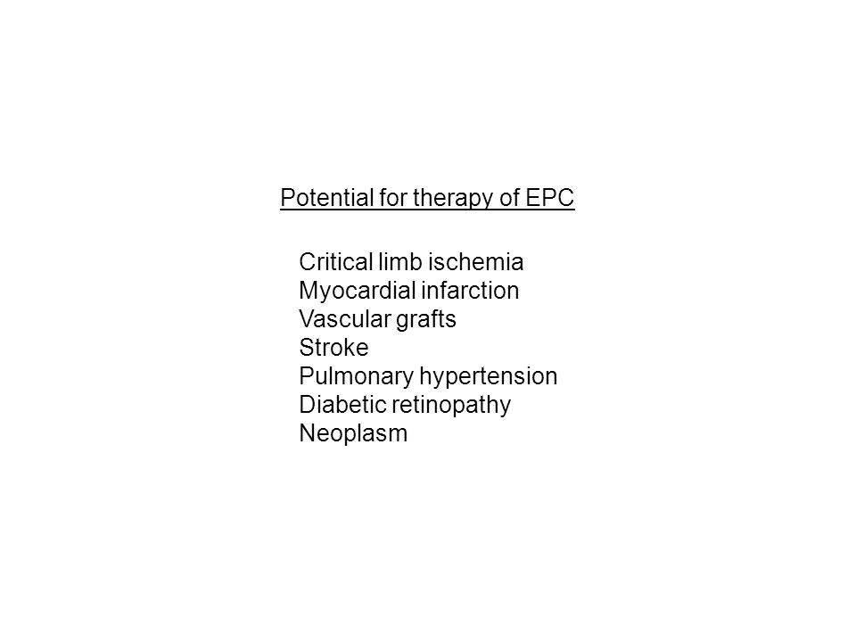Potential for therapy of EPC Critical limb ischemia Myocardial infarction Vascular grafts Stroke Pulmonary hypertension Diabetic retinopathy Neoplasm