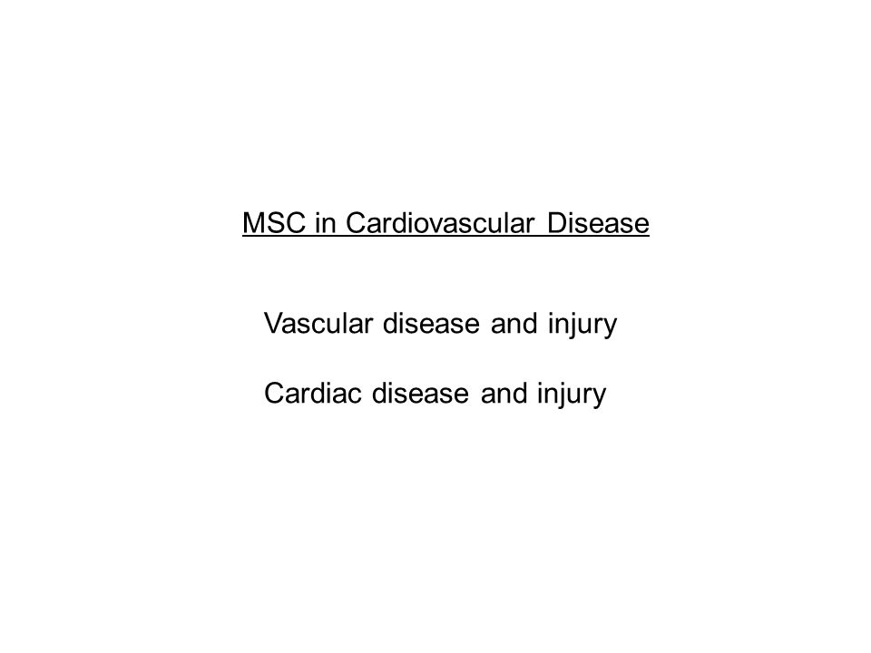 MSC in Cardiovascular Disease Vascular disease and injury Cardiac disease and injury