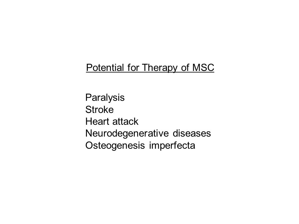 Potential for Therapy of MSC Paralysis Stroke Heart attack Neurodegenerative diseases Osteogenesis imperfecta