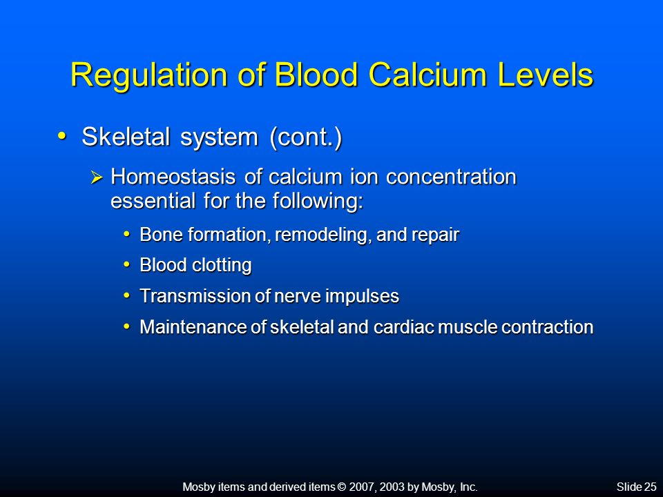 Mosby items and derived items © 2007, 2003 by Mosby, Inc.Slide 25 Regulation of Blood Calcium Levels Skeletal system (cont.) Skeletal system (cont.) 