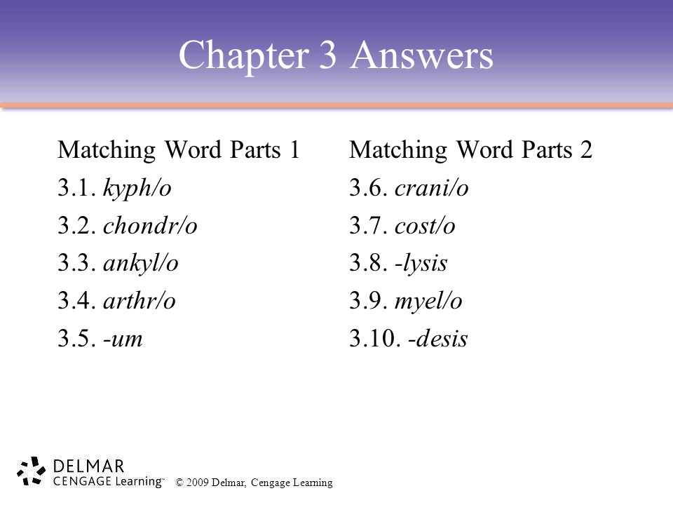 Chapter 3 Answers Matching Word Parts 1 3.1. kyph/o 3.2. chondr/o 3.3. ankyl/o 3.4. arthr/o 3.5. -um Matching Word Parts 2 3.6. crani/o 3.7. cost/o 3.