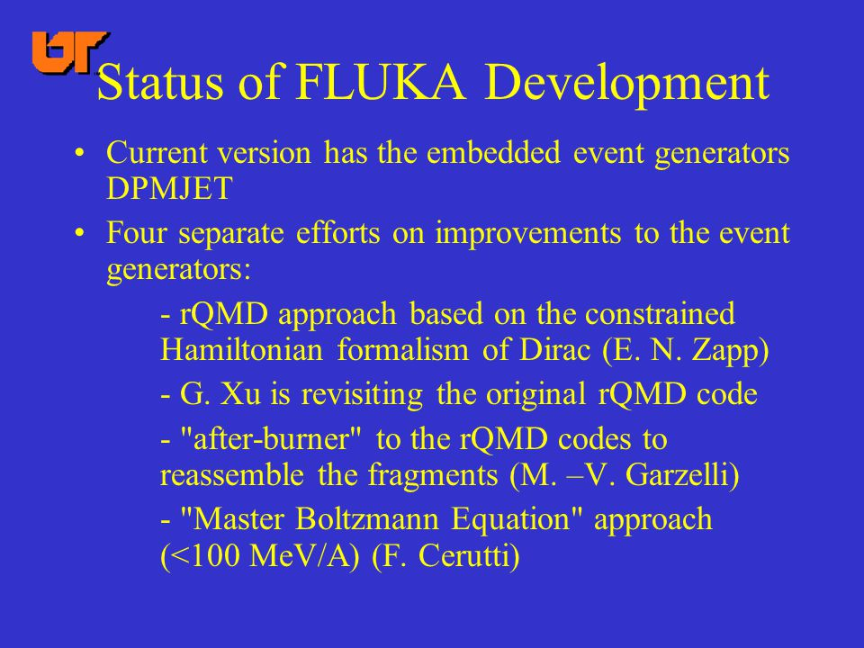 Status of FLUKA Development Current version has the embedded event generators DPMJET Four separate efforts on improvements to the event generators: -