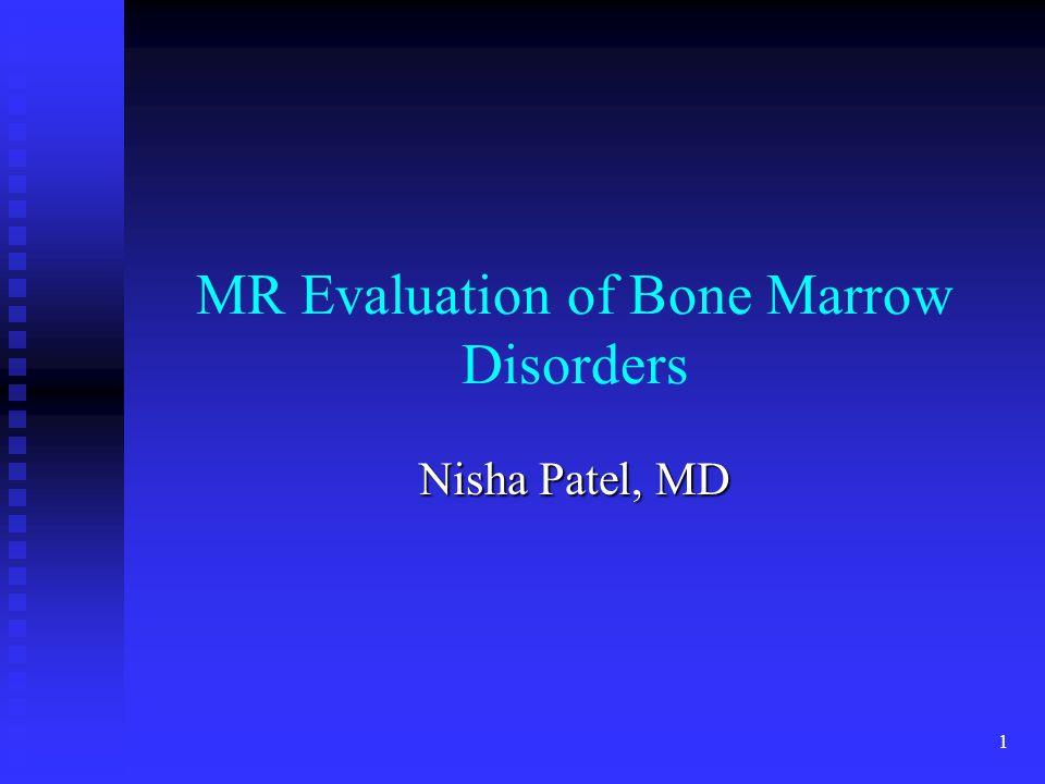 1 MR Evaluation of Bone Marrow Disorders Nisha Patel, MD
