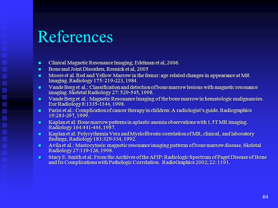 64 References Clinical Magnetic Resonance Imaging, Edelman et al, 2006. Clinical Magnetic Resonance Imaging, Edelman et al, 2006. Bone and Joint Disor