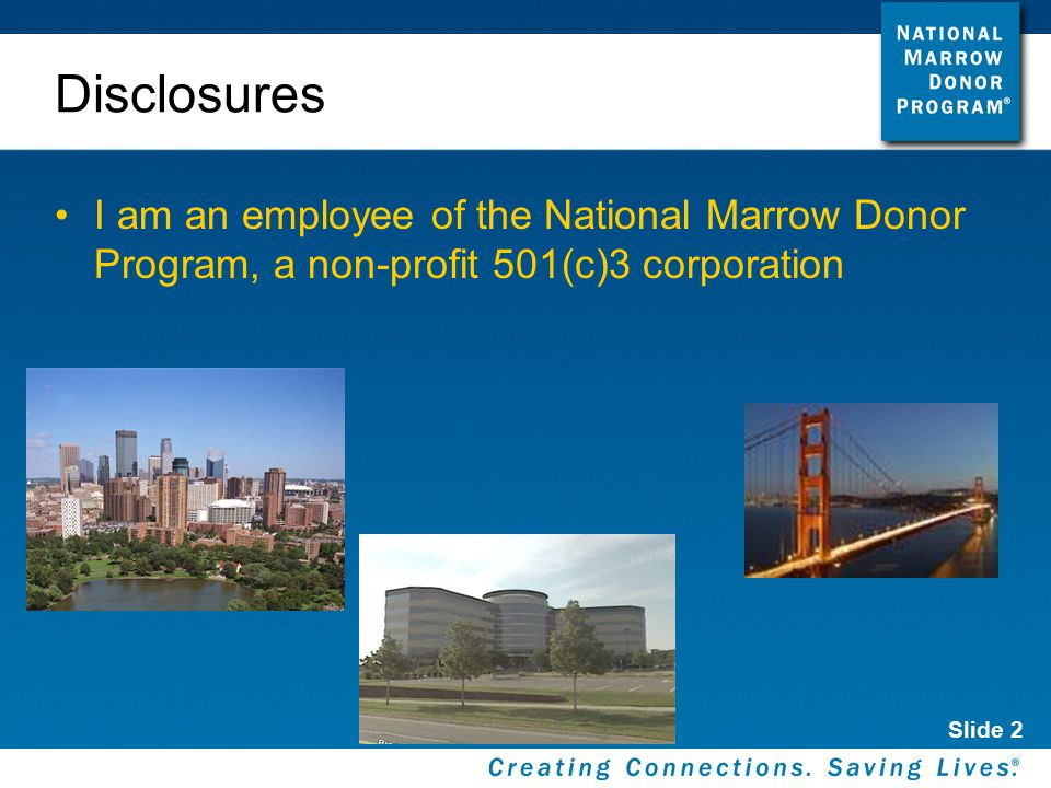 Slide 2 Disclosures I am an employee of the National Marrow Donor Program, a non-profit 501(c)3 corporation