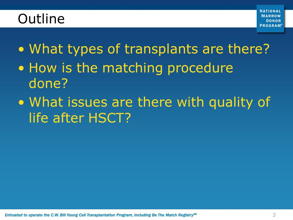 3 Outline What types of transplants are there. How is the matching procedure done.