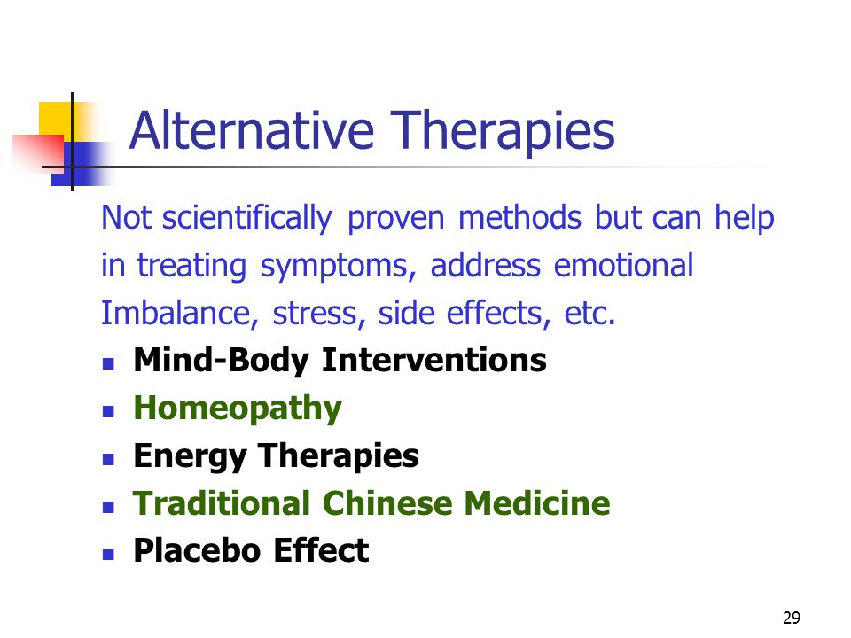 29 Alternative Therapies Not scientifically proven methods but can help in treating symptoms, address emotional Imbalance, stress, side effects, etc.