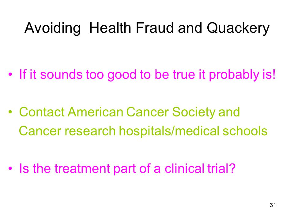 31 Avoiding Health Fraud and Quackery If it sounds too good to be true it probably is.