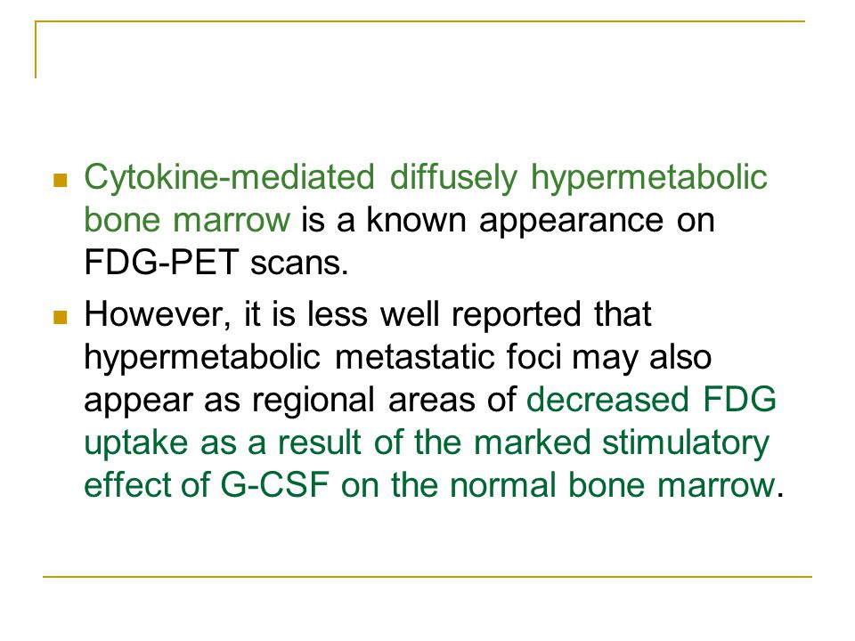 Cytokine-mediated diffusely hypermetabolic bone marrow is a known appearance on FDG-PET scans.