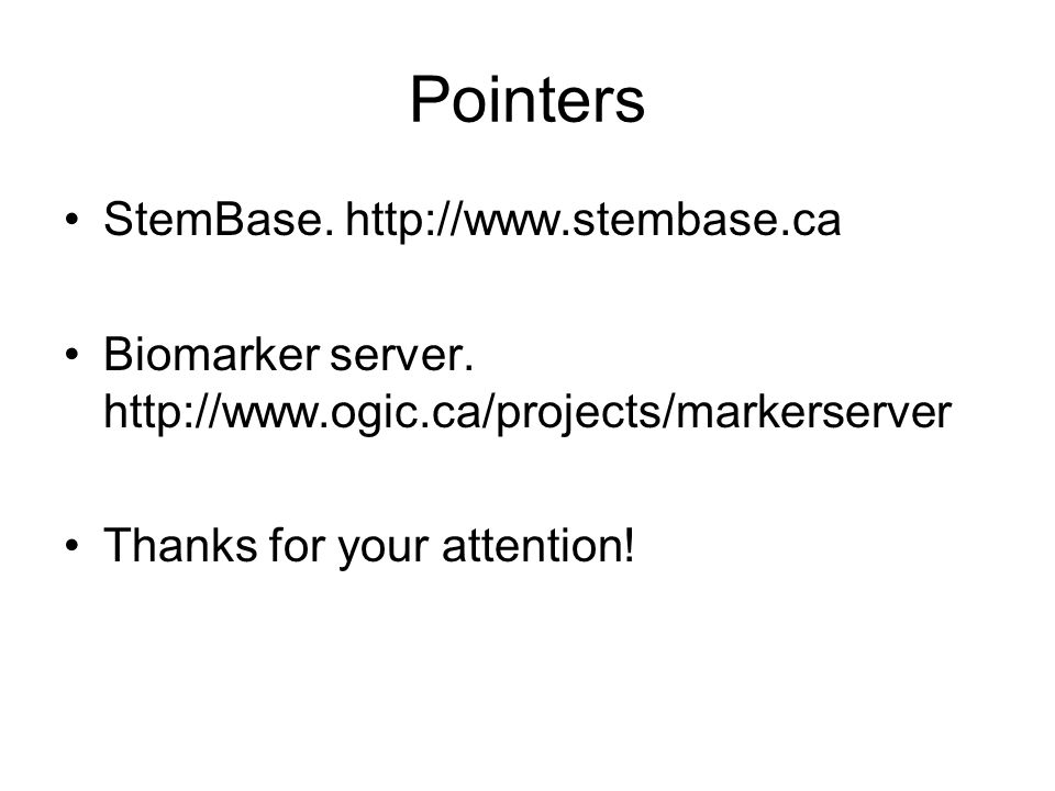 Pointers StemBase. http://www.stembase.ca Biomarker server. http://www.ogic.ca/projects/markerserver Thanks for your attention!