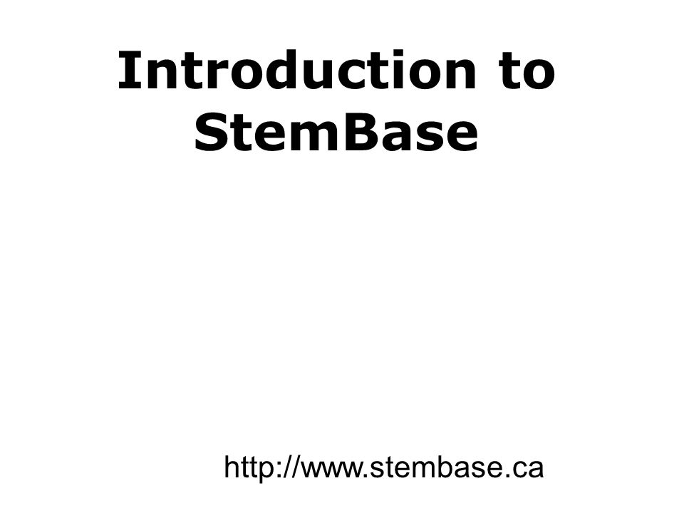 Introduction to StemBase http://www.stembase.ca