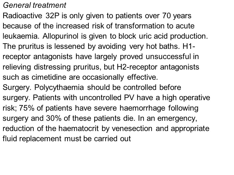 General treatment Radioactive 32P is only given to patients over 70 years because of the increased risk of transformation to acute leukaemia.