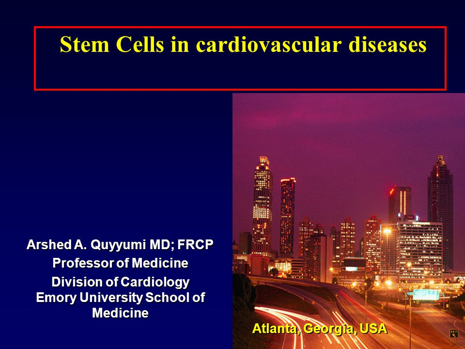 Stem Cells in cardiovascular diseases Arshed A. Quyyumi MD; FRCP Professor of Medicine Division of Cardiology Emory University School of Medicine Atla