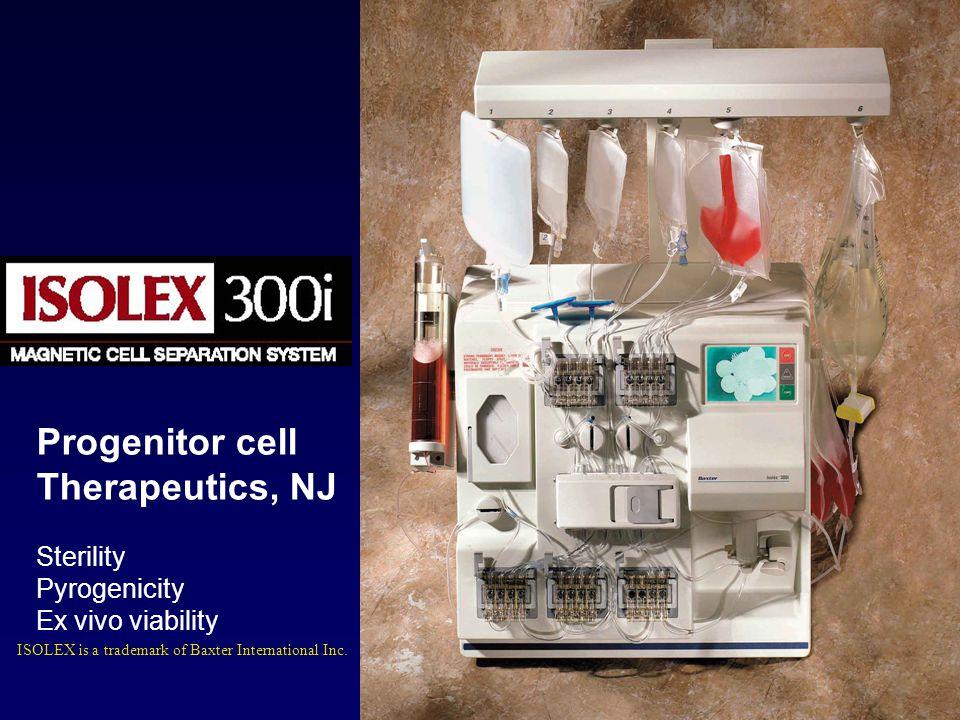 ISOLEX is a trademark of Baxter International Inc. Progenitor cell Therapeutics, NJ Sterility Pyrogenicity Ex vivo viability