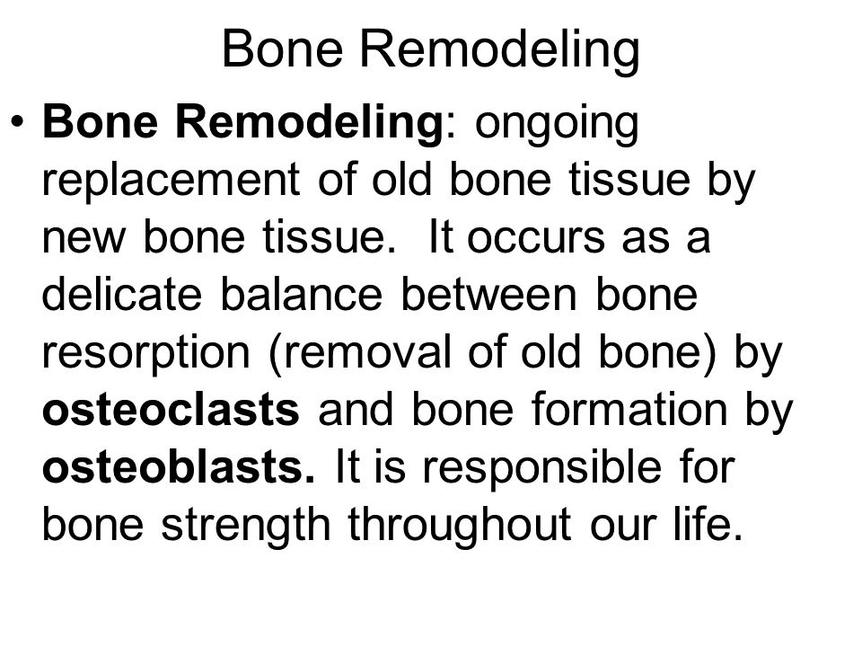 Bone Remodeling Bone Remodeling: ongoing replacement of old bone tissue by new bone tissue.