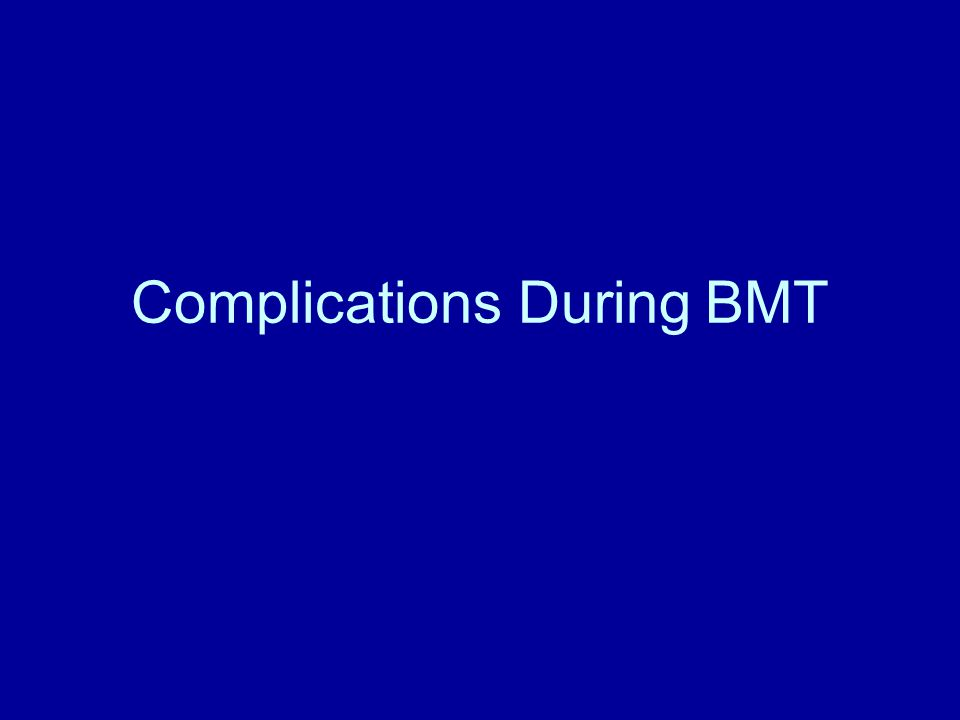 Complications During BMT