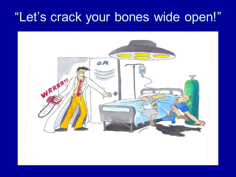 """""""Let's crack your bones wide open!"""""""