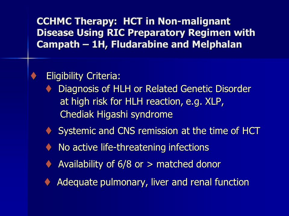 CCHMC Therapy: HCT in Non-malignant Disease Using RIC Preparatory Regimen with Campath – 1H, Fludarabine and Melphalan  Eligibility Criteria:  Eligibility Criteria:  Diagnosis of HLH or Related Genetic Disorder  Diagnosis of HLH or Related Genetic Disorder at high risk for HLH reaction, e.g.