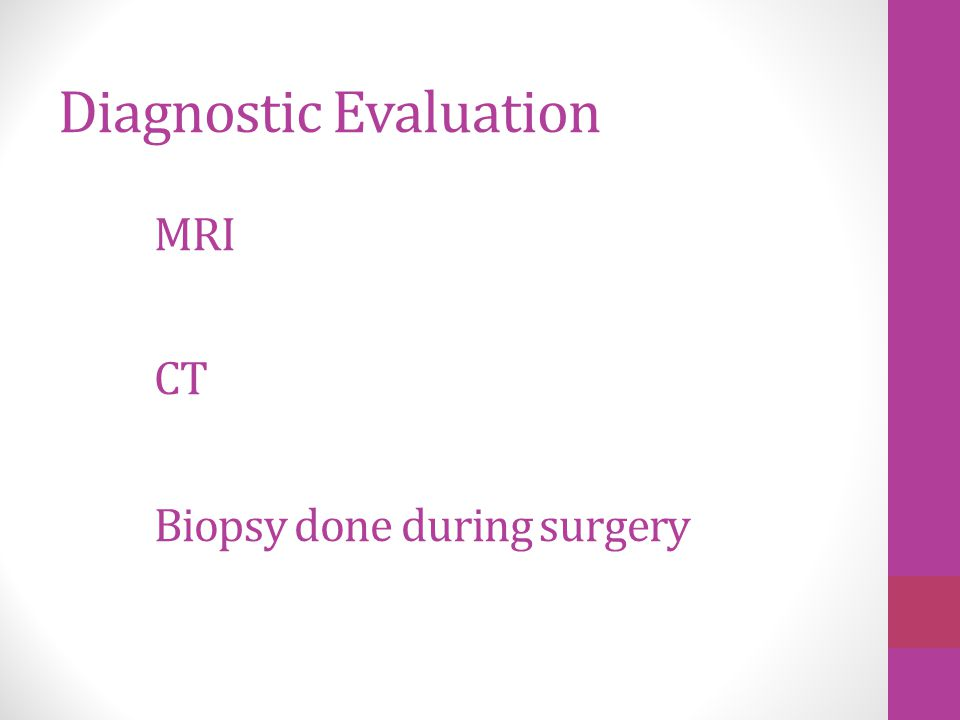Diagnostic Evaluation MRI CT Biopsy done during surgery