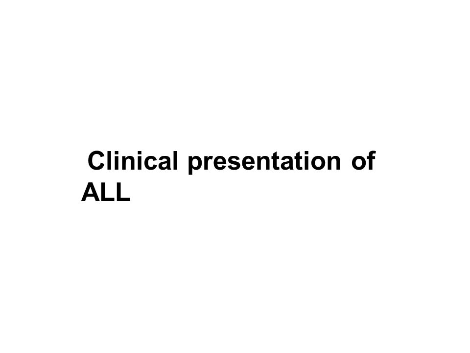 Clinical presentation of ALL