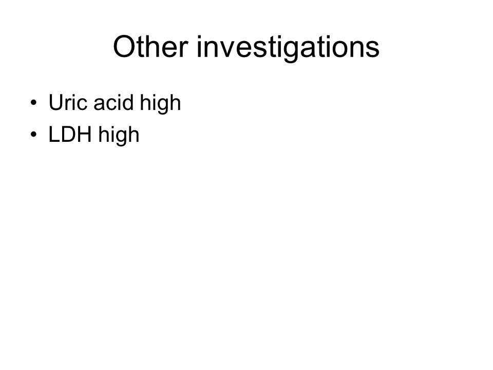 Other investigations Uric acid high LDH high