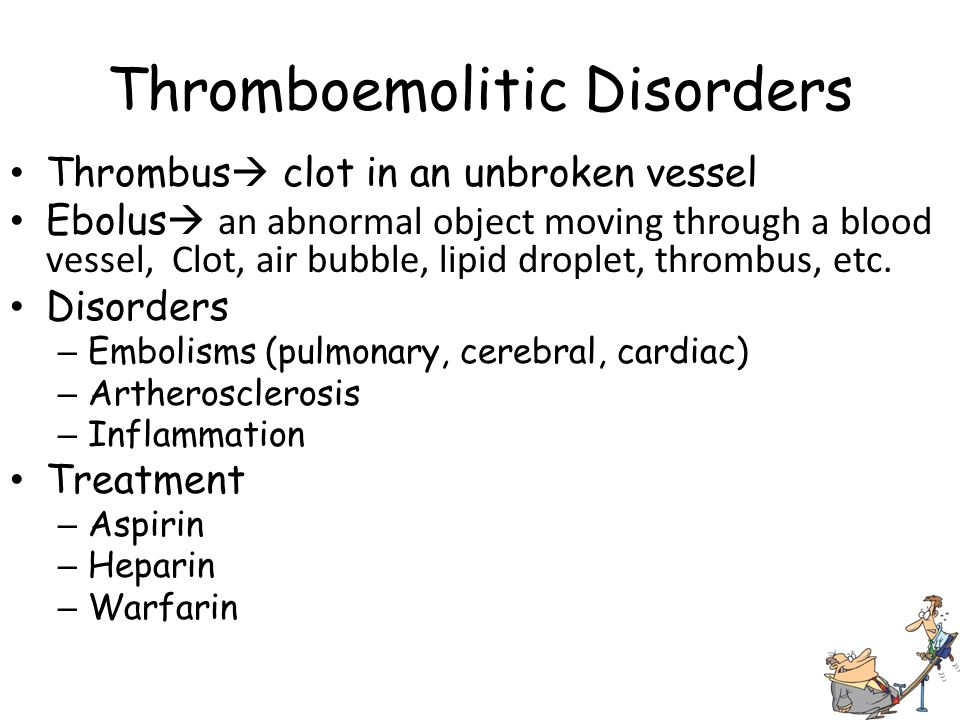 Thromboemolitic Disorders Thrombus  clot in an unbroken vessel Ebolus  an abnormal object moving through a blood vessel, Clot, air bubble, lipid dro
