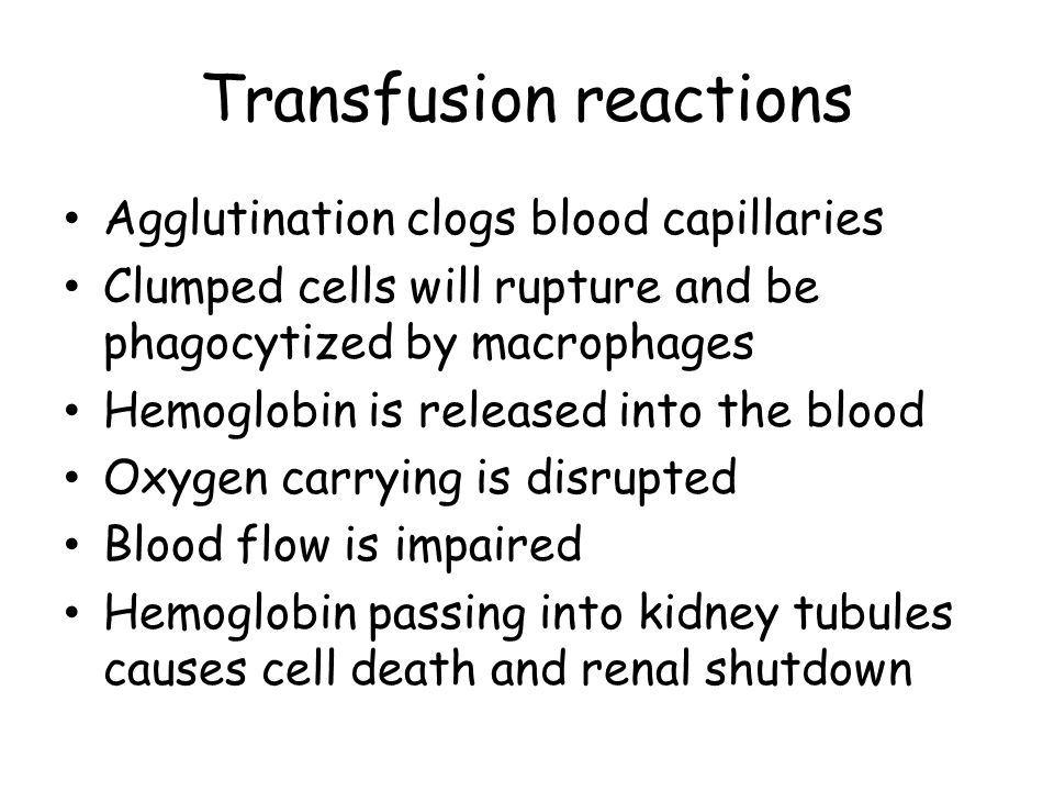 Transfusion reactions Agglutination clogs blood capillaries Clumped cells will rupture and be phagocytized by macrophages Hemoglobin is released into