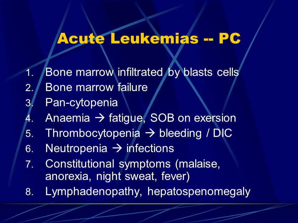 CML -- PC Constitutional symptoms (anorexia, weight loss, fatigue, night sweat) Splenomegaly (hypochondrial pain) Asymptomatic – incidental finding