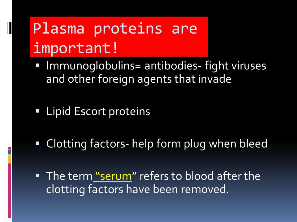 Plasma  Inorganic salts – dissolved ions called the blood electrolytes  Plasma is 90% water  Some ions buffer the blood to maintain a normal pH of 7.35- 7.45  Salts are important in keeping the correct osmotic balance of blood  There are other plasma proteins that play important roles.