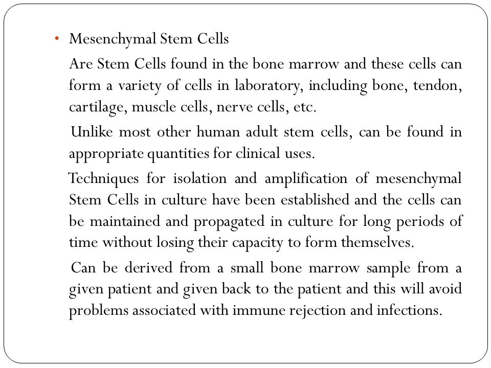 Mesenchymal Stem Cells Are Stem Cells found in the bone marrow and these cells can form a variety of cells in laboratory, including bone, tendon, cartilage, muscle cells, nerve cells, etc.