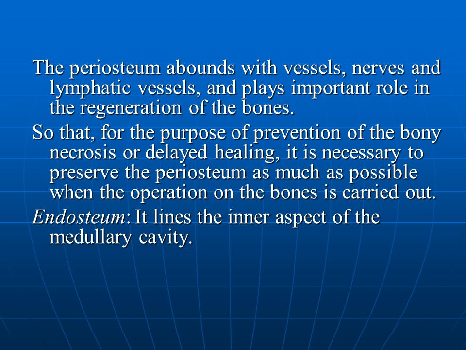 The periosteum abounds with vessels, nerves and lymphatic vessels, and plays important role in the regeneration of the bones. So that, for the purpose