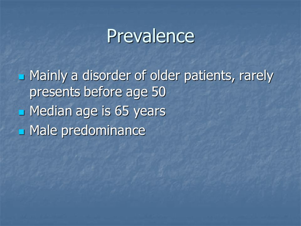 Prevalence Mainly a disorder of older patients, rarely presents before age 50 Mainly a disorder of older patients, rarely presents before age 50 Media