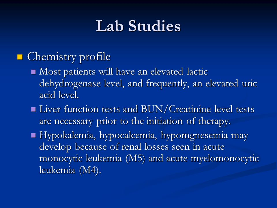 Lab Studies Chemistry profile Chemistry profile Most patients will have an elevated lactic dehydrogenase level, and frequently, an elevated uric acid